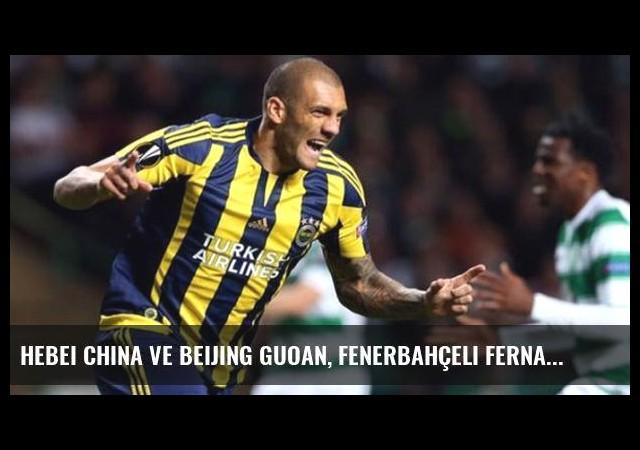 Hebei China ve Beijing Guoan, Fenerbahçeli Fernandao'nun Peşine Düştü