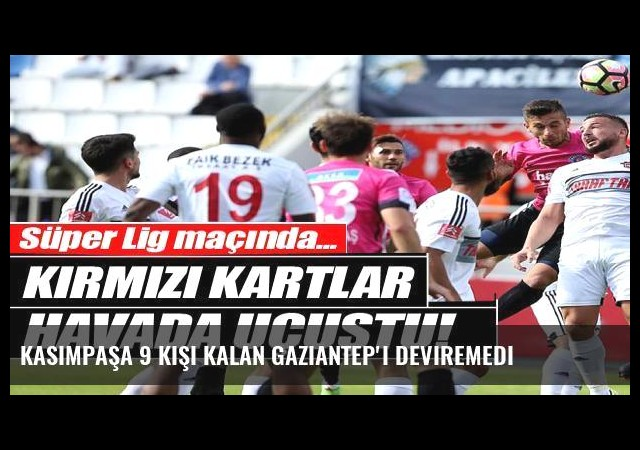 Kasımpaşa 9 kişi kalan Gaziantep'i deviremedi