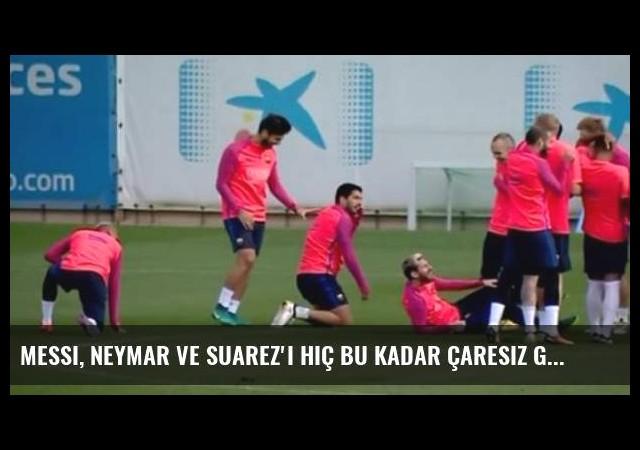Messi, Neymar ve Suarez'i hiç bu kadar çaresiz görmediniz!