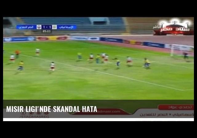Mısır Ligi'nde Skandal Hata