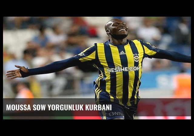 Moussa Sow yorgunluk kurbanı