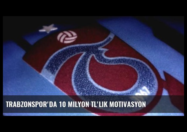 Trabzonspor'da 10 Milyon TL'lik Motivasyon