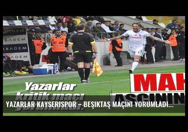 Yazarlar Kayserispor – Beşiktaş maçını yorumladı