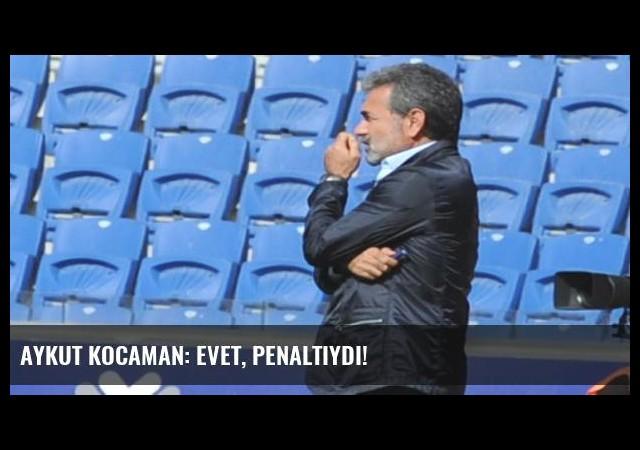 Aykut Kocaman: Evet, penaltıydı!