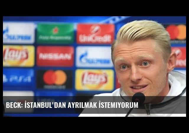 Beck: İstanbul'dan Ayrılmak İstemiyorum