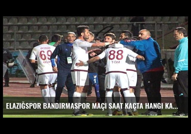 Elazığspor Bandırmaspor maçı saat kaçta hangi kanalda?