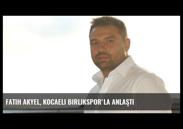 Fatih Akyel, Kocaeli Birlikspor'la Anlaştı