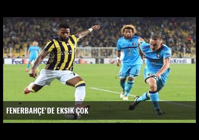 Fenerbahçe'de eksik çok
