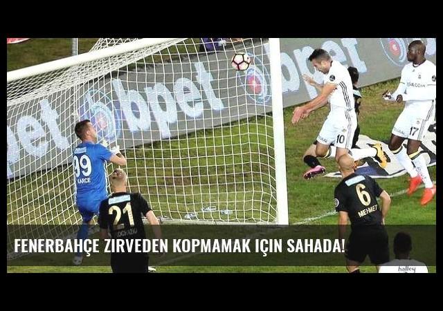 Fenerbahçe zirveden kopmamak için sahada!