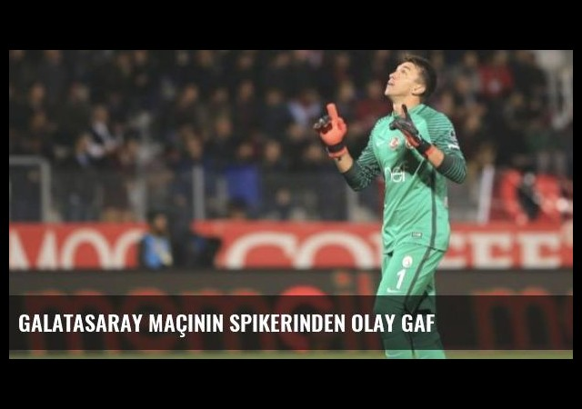 Galatasaray Maçının Spikerinden Olay Gaf