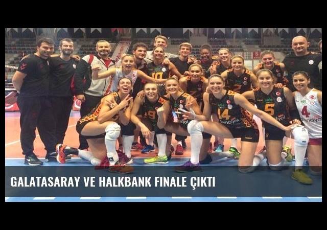 Galatasaray ve Halkbank finale çıktı