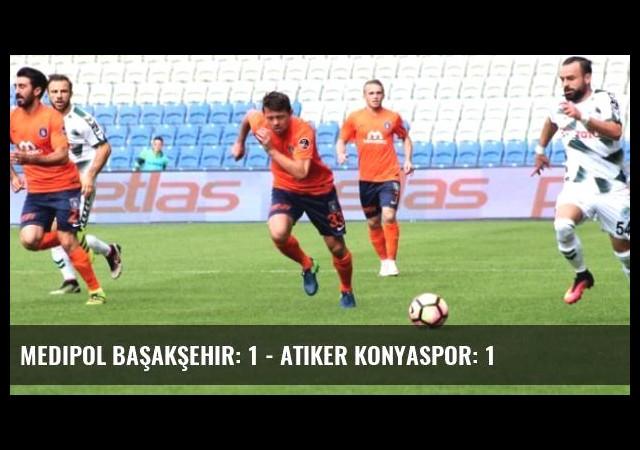 Medipol Başakşehir: 1 - Atiker Konyaspor: 1