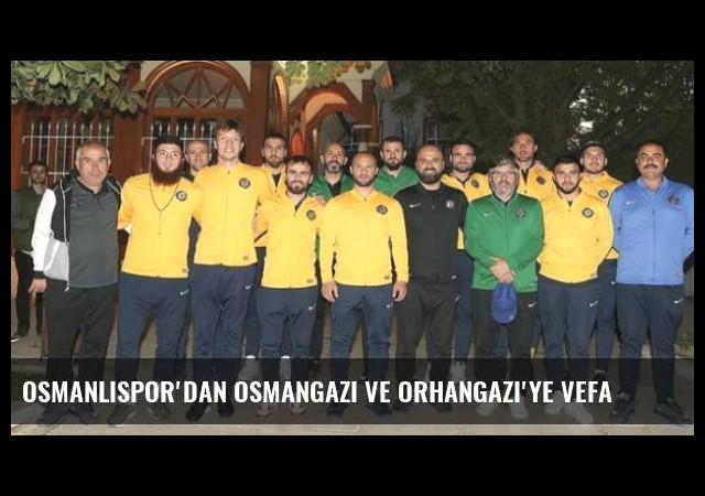 Osmanlıspor'dan Osmangazi ve Orhangazi'ye Vefa
