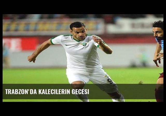 Trabzon'da kalecilerin gecesi