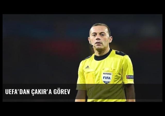 UEFA'dan Çakır'a Görev