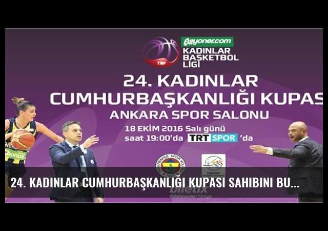 24. Kadınlar Cumhurbaşkanlığı Kupası sahibini bulacak