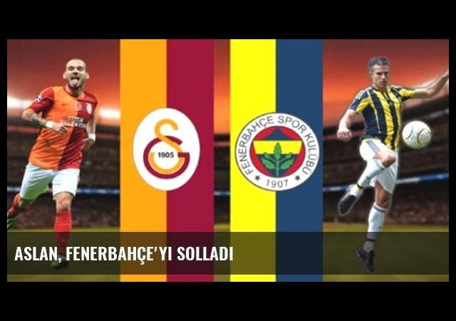Aslan, Fenerbahçe'yi Solladı