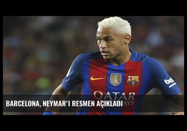 Barcelona, Neymar'ı resmen açıkladı