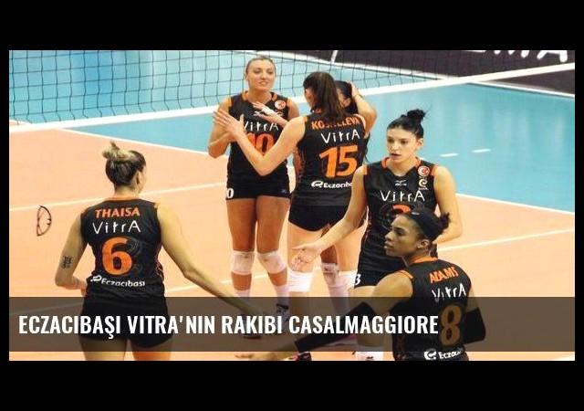 Eczacıbaşı VitrA'nın rakibi Casalmaggiore