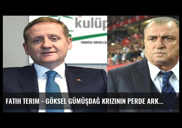 Fatih Terim - Göksel Gümüşdağ krizinin perde arkası