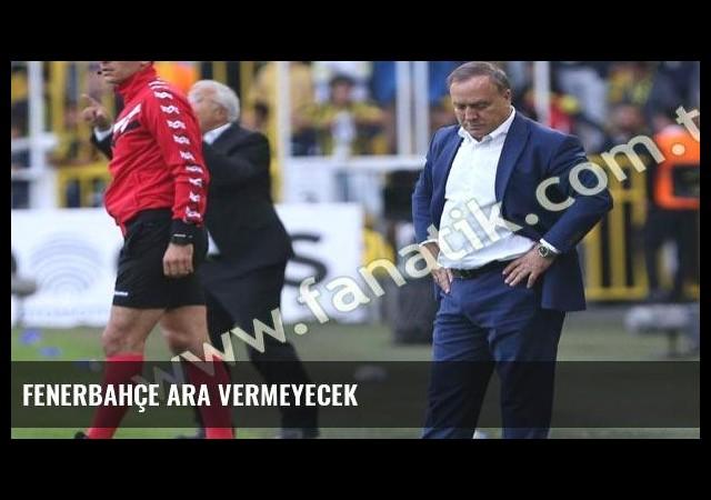 Fenerbahçe ara vermeyecek