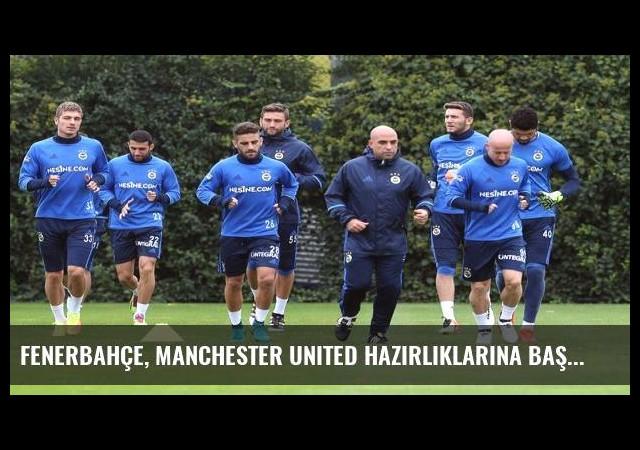 Fenerbahçe, Manchester United hazırlıklarına başladı