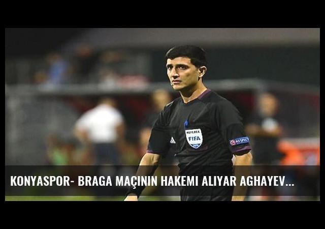 Konyaspor- Braga maçının hakemi Aliyar Aghayev