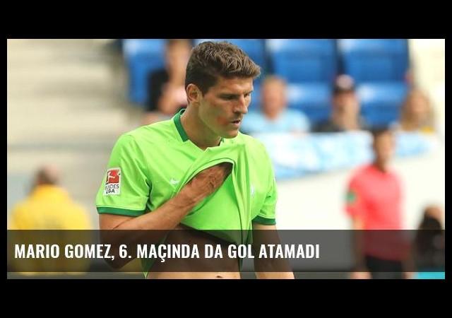 Mario Gomez, 6. Maçında da Gol Atamadı