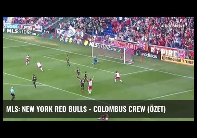 Mls: New York Red Bulls - Colombus Crew (Özet)