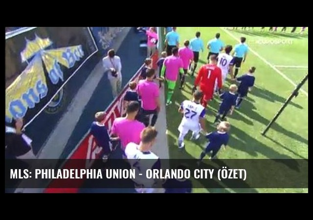 Mls: Philadelphia Union - Orlando City (Özet)