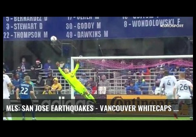 Mls: San Jose Earthquakes - Vancouver Whitecaps (Özet)
