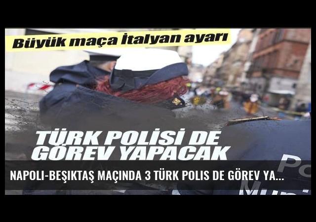 Napoli-Beşiktaş maçında 3 Türk polis de görev yapacak
