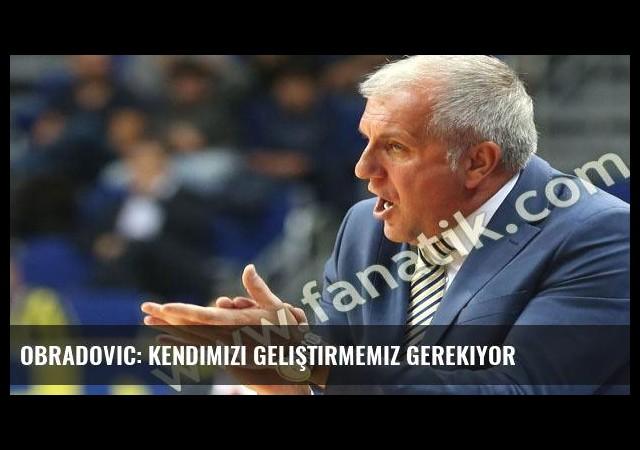 Obradovic: Kendimizi geliştirmemiz gerekiyor