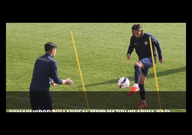 Osmanlıspor, Villarreal maçı hazırlıklarına başladı
