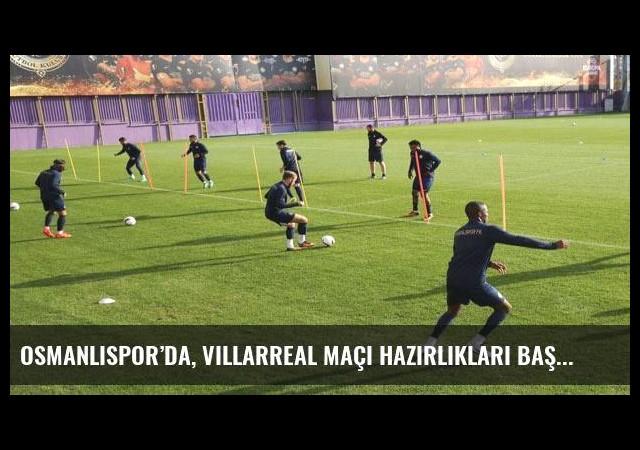 Osmanlıspor'da, Villarreal maçı hazırlıkları başladı