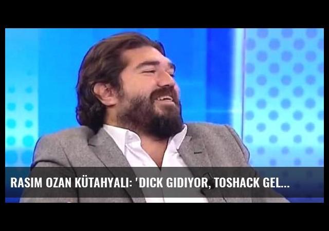 Rasim Ozan Kütahyalı: 'Dick gidiyor, Toshack geliyor'