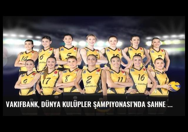 VakıfBank, Dünya Kulüpler Şampiyonası'ndasahne alıyor