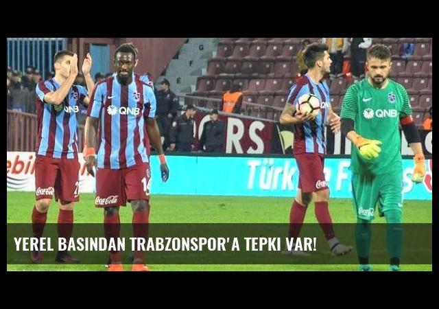 Yerel basından Trabzonspor'a tepki var!
