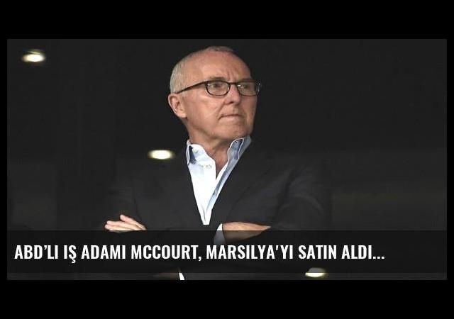 ABD'li iş adamı McCourt, Marsilya'yı satın aldı