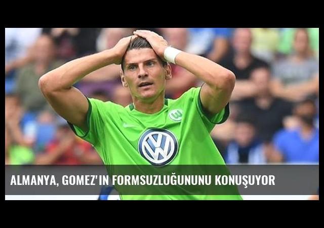 Almanya, Gomez'in Formsuzluğununu Konuşuyor