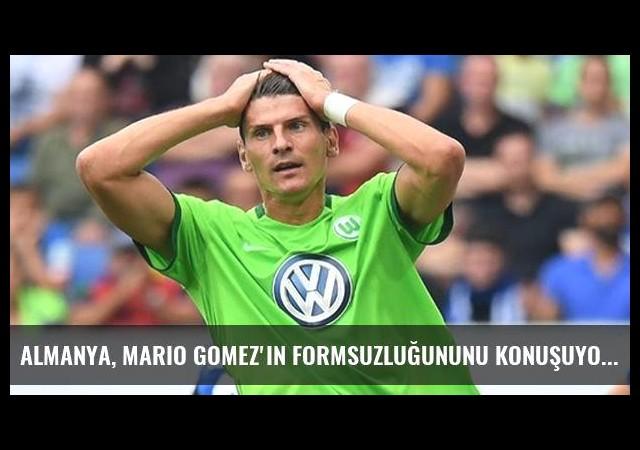Almanya, Mario Gomez'in Formsuzluğununu Konuşuyor