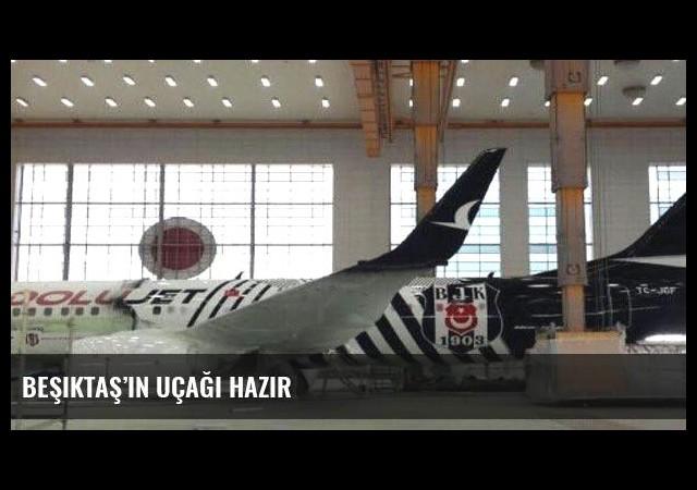Beşiktaş'ın uçağı hazır