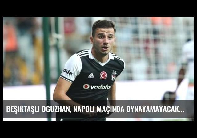 Beşiktaşlı Oğuzhan, Napoli Maçında Oynayamayacak