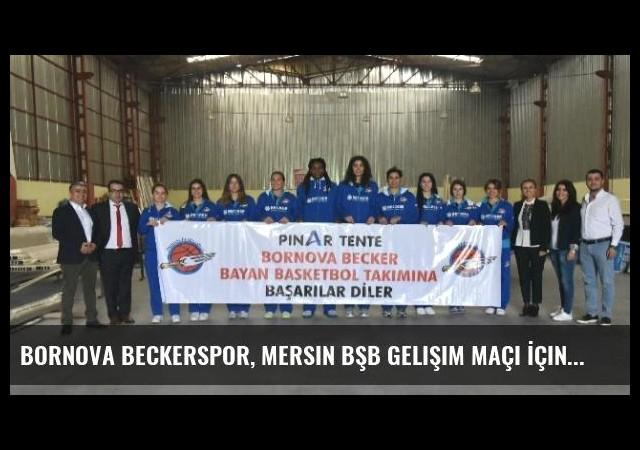 Bornova Beckerspor, Mersin Bşb Gelişim Maçı İçin Adana'ya Geldi
