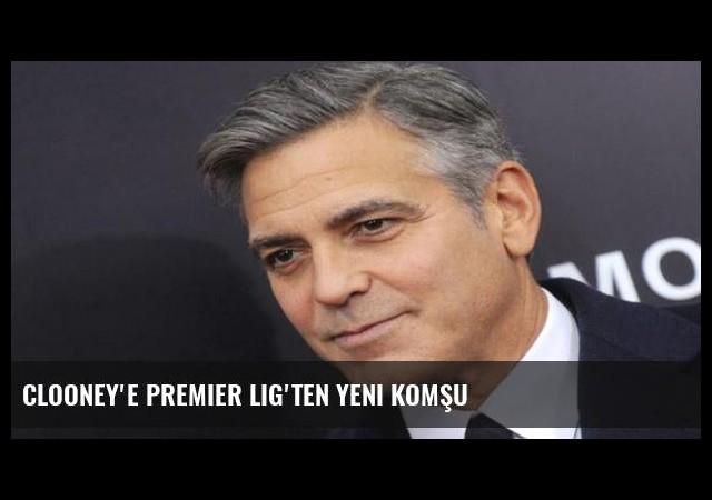 Clooney'e Premier Lig'ten yeni komşu