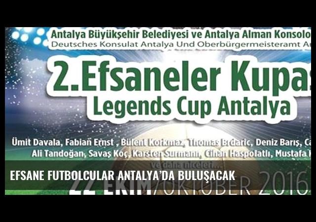 Efsane futbolcular Antalya'da buluşacak