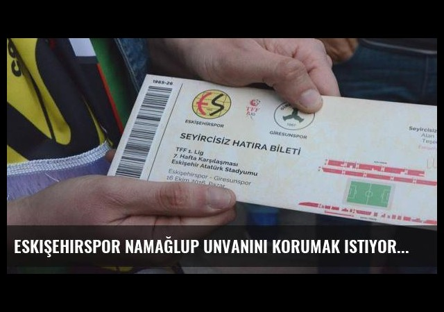 Eskişehirspor namağlup unvanını korumak istiyor