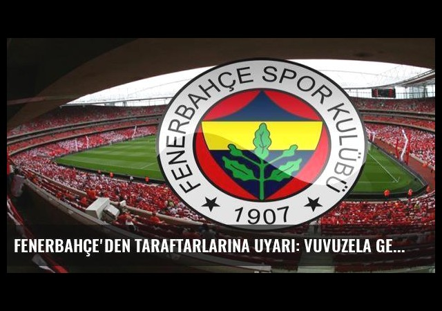 Fenerbahçe'den taraftarlarına uyarı: Vuvuzela getirmeyin!