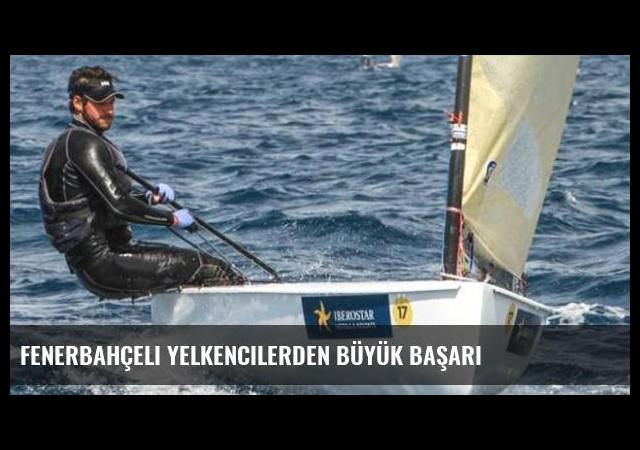 Fenerbahçeli yelkencilerden büyük başarı
