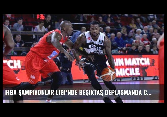 FIBA Şampiyonlar Ligi'nde Beşiktaş deplasmanda Charleroi'yı 92-75 Yendi